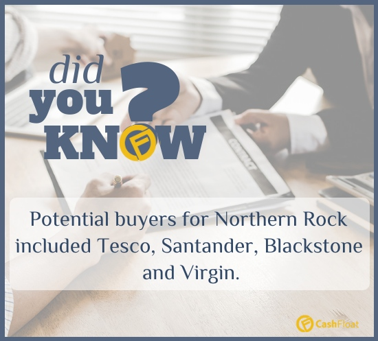 Did you know? Potential buyers for Northern Rock included Tesco, Santander, Blackstone and Virgin. - Cashfloat