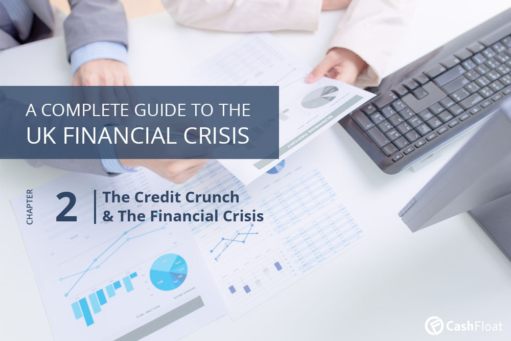 The Credit Crunch & The Financial Crisis- Cashfloat
