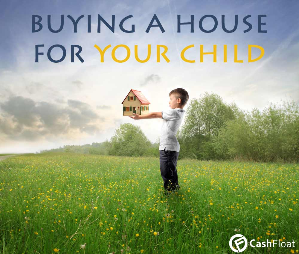 Buying A House For Your Child How To Go About It Cashfloat