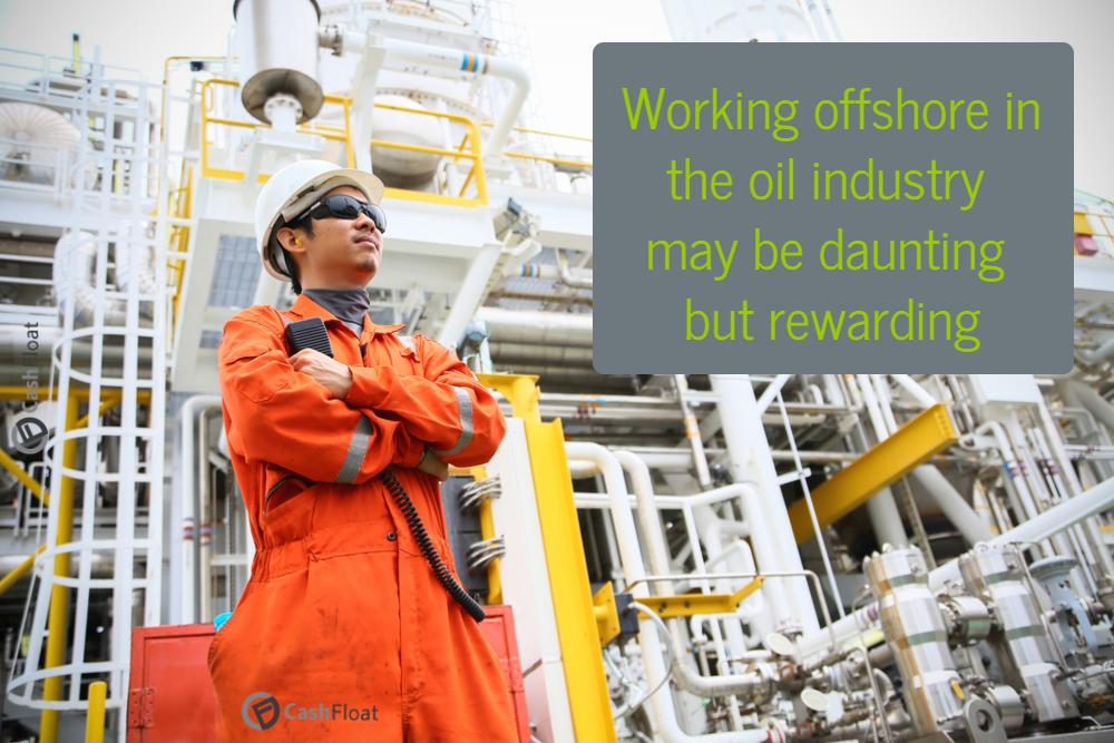 Working in the oil industry can be daunting yet rewarding-cashfloat