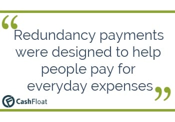 Redundancy payments were designed to help people pay for everyday expenses - Cashfloat