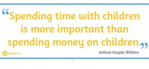 Spending time with children is more important than spending money on children. - Cashfloat