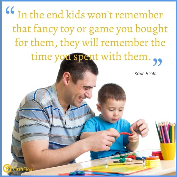 kids won't remember that fancy toy you bought for them, but they will remember the time you spent with them.