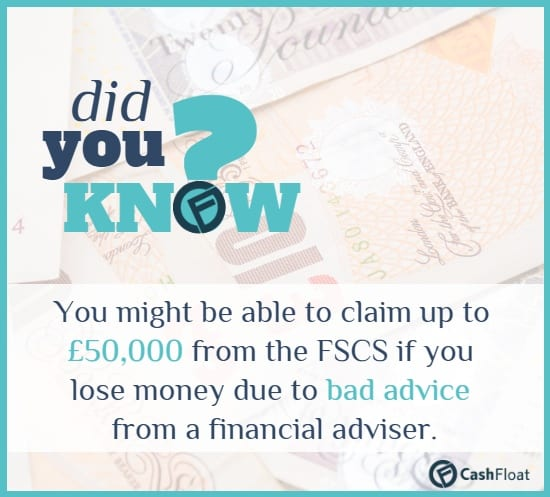 Did you know? You might be able to claim up to £50,000 from the FSCS if you lose money due to bad advice from a financial adviser