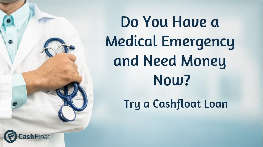 Do you have a medical emergency and need money now - Cashfloat