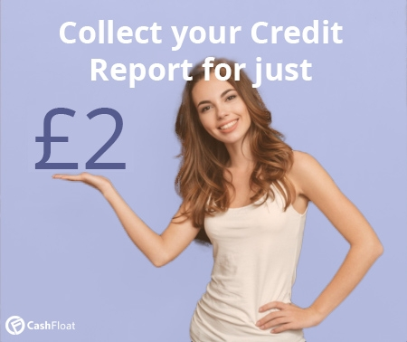 Collect your credit report for just £2 -  Cashfloat