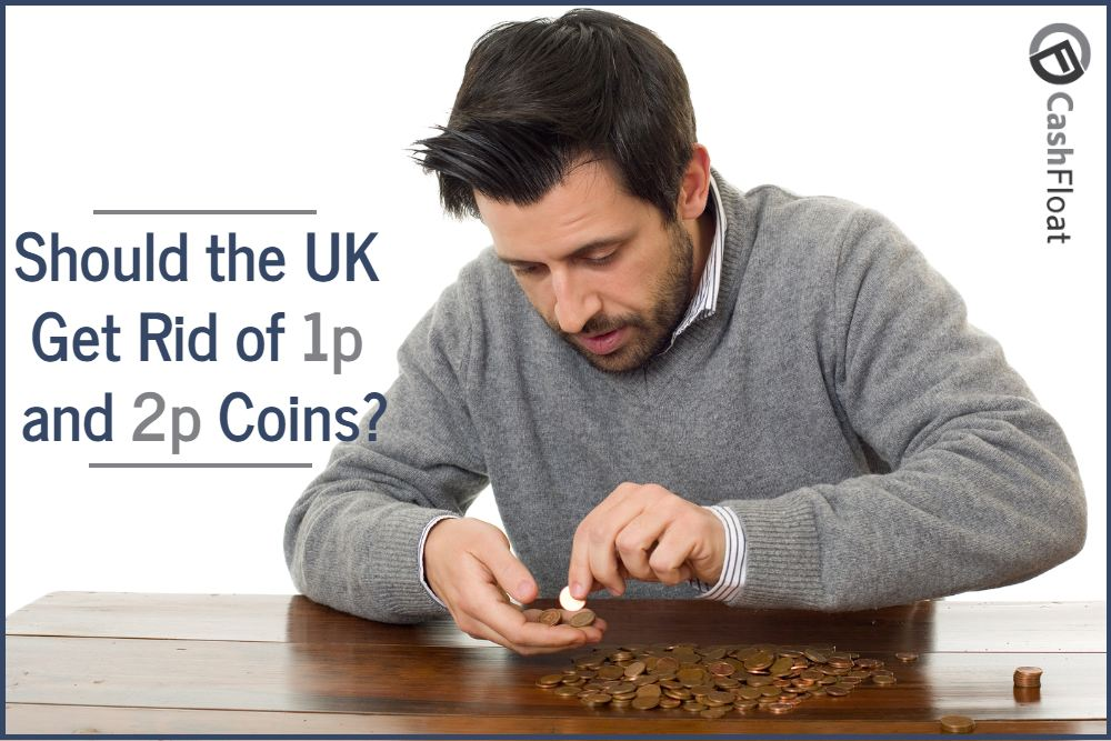 UK get rid of 1p and 2p coins - Cashfloat