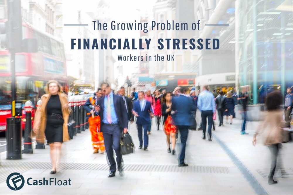Explore with Cashfloat - 'The growing problem of financial stress in the UK'
