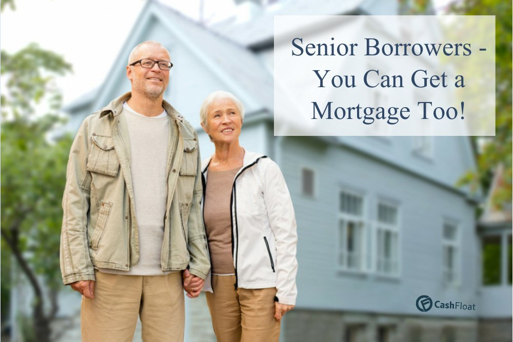 Mortgage for Senior Borrowers - You Can Get one Too! - Cashfloat explains