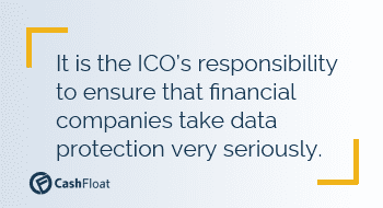 Quote: It is the ICO's responsibility to ensure that financial companies take data protection very seriously