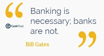 Quote: Banking is necessary; banks are not. -Bill Gates