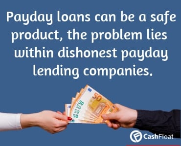 Payday loans can be a safe product, the problem lies within aggressive and dishonest payday lending companies. - Cashfloat