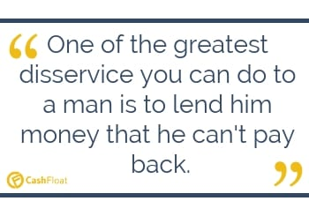 Cashfloat; One of the greatest disservice you can do to a man is to lend him....