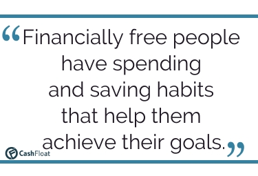 Financially free people have money habits that help them achieve their goals- Cashfloat
