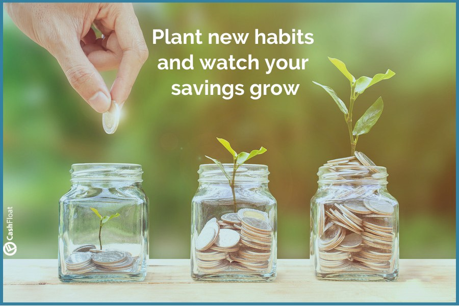 plant new habits and watch your savings grow- Cashfloat