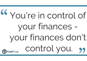You're in control of your finances -  your finances don't control you. Cashfloat
