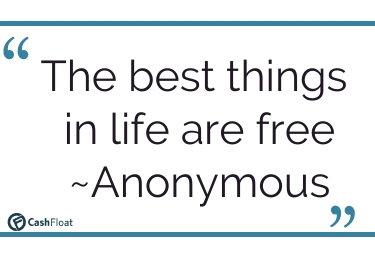 The best things in life are free- Anonymous- Cashfloat