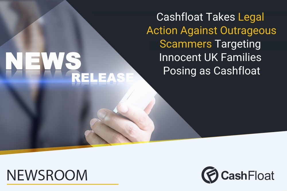 Cashfloat Takes Legal Action Against Outrageous Scammers Targeting Innocent UK Families Posing as Cashfloat