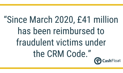 Since March 2020, £41 million has been reimbursed to fraudulent victims under the CRM Code.