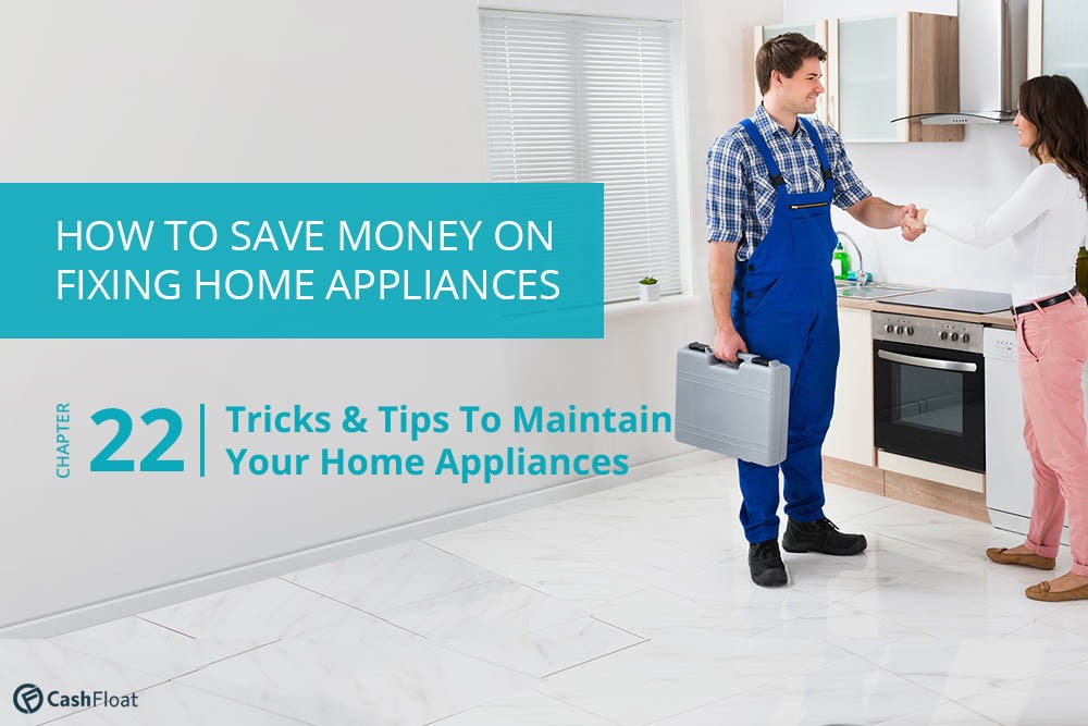 Learn tricks & tips to maintain your home appliances with Cashfloat